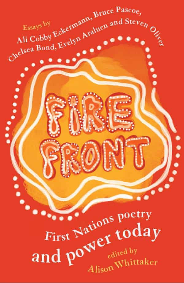 Fire Front: First Nations poetry and power today – an anthology edited by Alison Whittaker and released March 2020.
