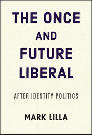 The Once and Future Liberal by Mark Lilla