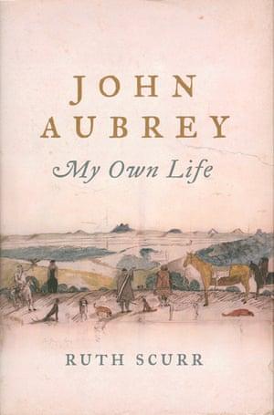 John Aubrey My Own Life by Ruth Scurr