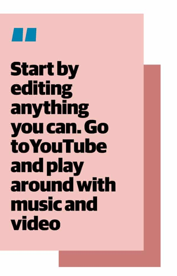 """Quote: """"Start by editing anything you can. Go to YouTube and play around with music and video"""""""