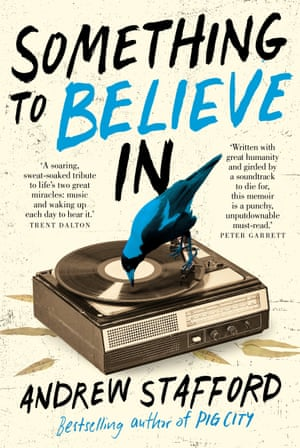 Andrew Stafford's Something to Believe In ($32.94, UQP)