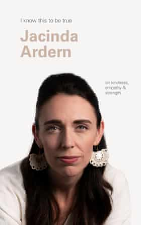 Front cover of the book I know this to be true, by Jacinda Ardern