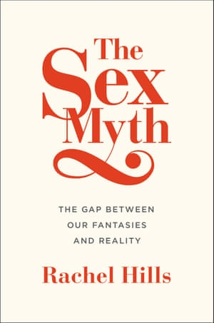 The cover of a book called The Sex Myth: The Gap Between Our Fantasies and Reality, by Rachel Hills, published by Penguin 4 August 2015