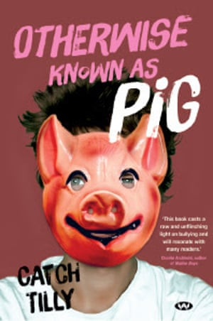Otherwise Known as Pig; a YA book about school bullying by Australian author Catch Tilly