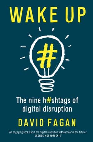 Wake Up: The Nine Hashtags of Digital Disruption by David Fagan (UQP, $24.95)