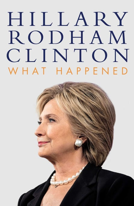 What Happened by Hillary Rodham Clinton (Simon & Schuster, £20)