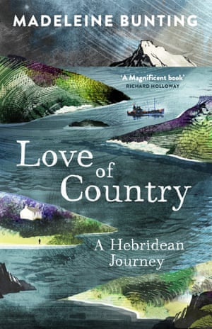 Love of Country- A Hebridean Journey by Madeleine Bunting (Granta)