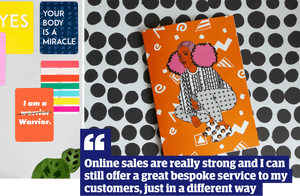 Quote: 'Online sales are really strong and I can still offer a great bespoke service to my customers, just in a different way'