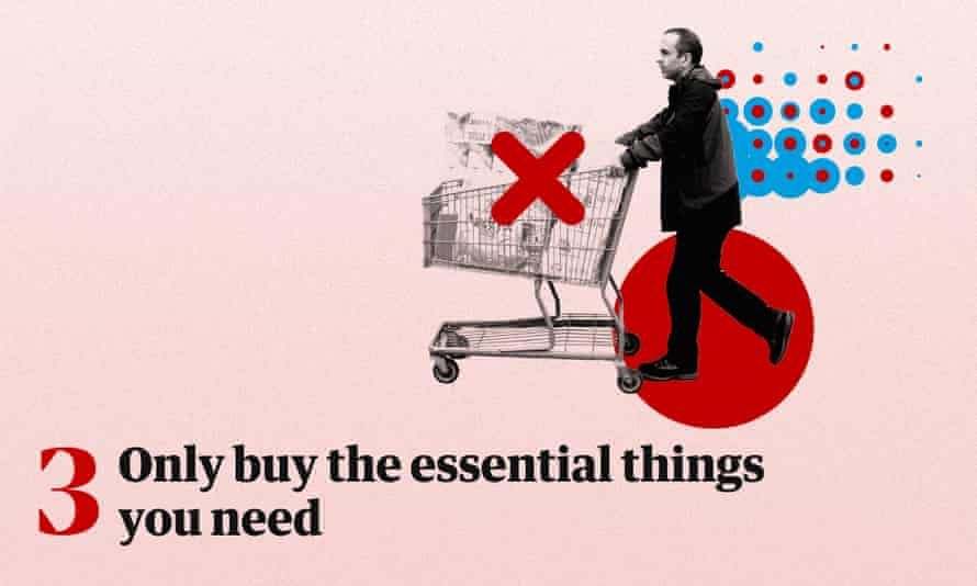 Only buy the essential things you need.