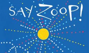 Hervé Tullet's Say Zoop!.