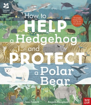 How To Help A Hedgehog And Protect A Polar Bear by Jess French and Angela Keoghan