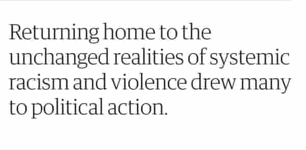 Pull quote: Returning home to the unchanged realities of systemic racism and violence drew many to political action.