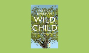 Wild Child: Coming Home To Nature, by Patrick Barkham