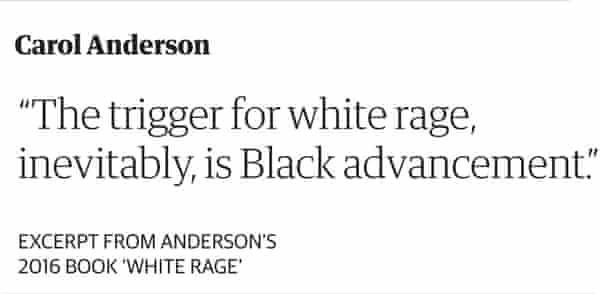 Pull quote: 'The trigger for white rage, inevitably, is Black advancement.' –Carol Anderson