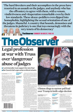 6 November 2016. The Observer denounces the treatment of High Court judges, demonised as 'enemies of the people' in some sections of the press after their decision on parliament's role in the Brexit negotiations.
