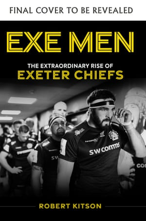 Exe Men: The Extraordinary Rise of the Exeter Chiefs, by Robert Kitson