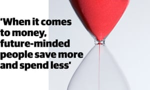 Quote: 'When it comes to money, future-minded people save more and spend less'
