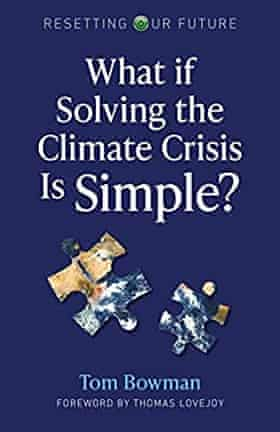 What if Solving the Climate Crisis Is Simple by Tom Bowman