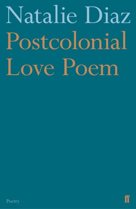 Postcolonial Love Poem by Natalie Diaz