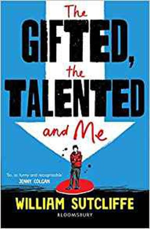 The Gifted, the Talented, and Me by William Sutcliffe,