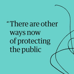 Quote: 'There are other ways now of protecting the public'