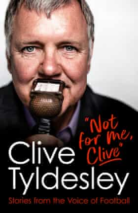 Not For Me, Clive. Stories from the voice of football by Clive Tyldesley