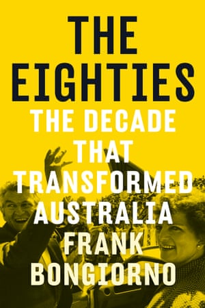 The Eighties, by Frank Bongiorno.
