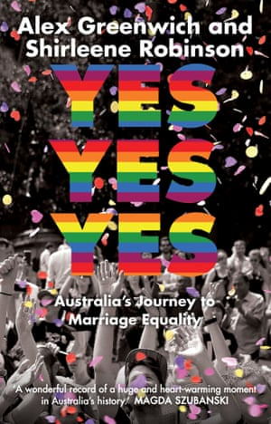 Yes Yes Yes, by Australian marriage equality campaigners Alex Greenwich and Shirleene Robinson, is out now through NewSouth.