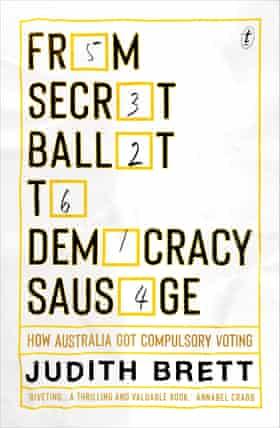 From Secret Ballot To Democracy Sausage: How Australia got Compulsory Voting, by Judith Brett.