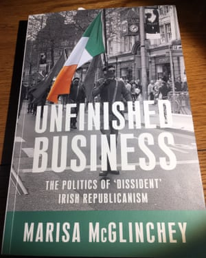 Unfinished Business: the Politics of 'Dissident' Irish Republicanism by Marisa McGlinchey