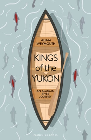 Kings of the Yukon by Adam Weymouth.