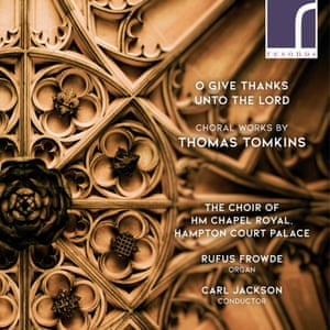 O Give Thanks Unto the Lord: Choral Works by Thomas Tomkins Artists: The Choir of HM Chapel Royal, Hampton Court Palace , Carl Jackson