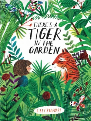 'Sympathetically illustrated': There's a Tiger in the Garden by Lizzy Stewart