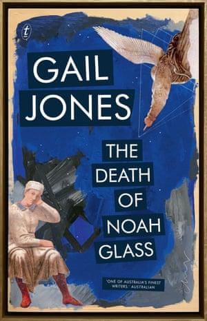 The Death of Noah Glass by Gail Jones, out in April 2018 in Australia through Text Publishing.