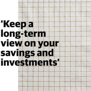 Quote: 'Keep a long-term view on your savings and investments'