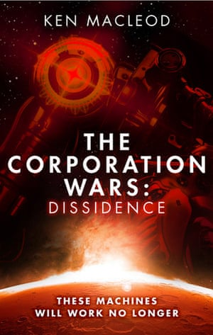 The Corporation Wars: Dissidence by Ken MacLeod (Orbit, £12.99)