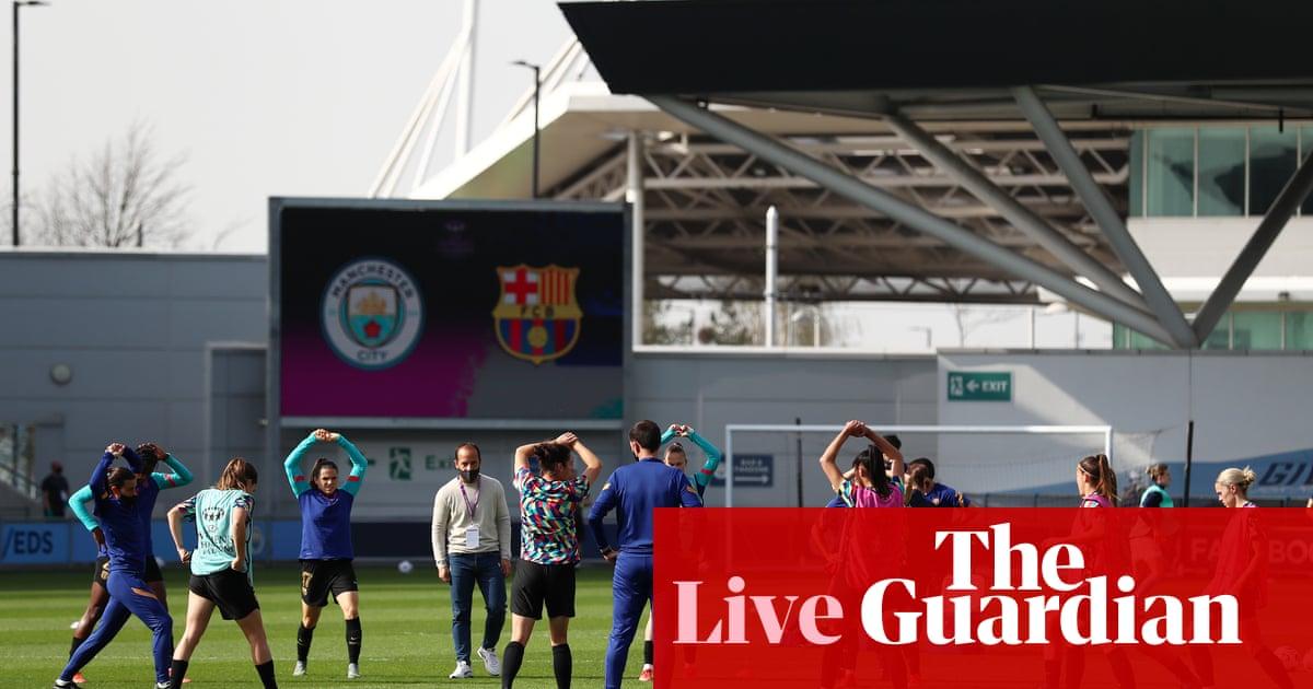 Manchester City v Barcelona: Women's Champions League quarter-final – live!