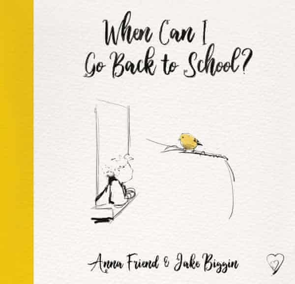 When Can I Go Back to School? by Anna Friend and Jake Biggin