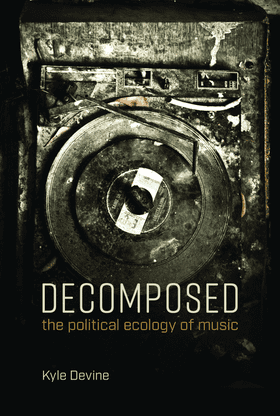 The cover of Decomposed: The Political Ecology of Music.