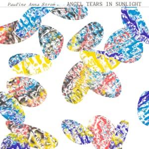 Pauline Anna Strom: Angel Tears in Sunlight album cover