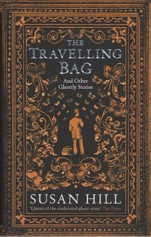 The Travelling Bag- And Other Ghost Stories by Susan Hill