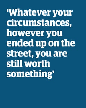 Quote: 'Whatever your circumstances, however you ended up on the street, you are still worth something'