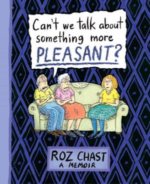 Can't We Talk About Something More Pleasant, by Roz Chast