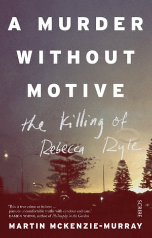 A Murder Without Motive: the Killing of Rebecca Ryle, out February 2016 through Scribe Australia