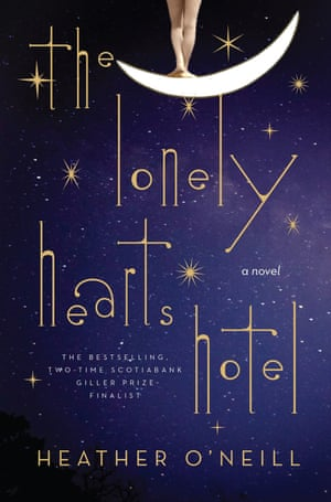 The Lonely Hearts Hotel by Heather O'Neill (riverrun)