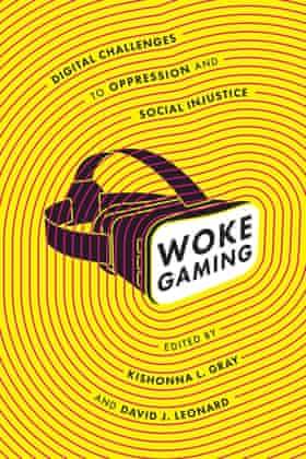 Woke Gaming, edited by Kishonna L Gray and David J Leonard