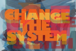 CHANGE THE SYSTEM<br>Computer graphic (one of many) on the theme of seeking to alert to change the global capitalist system