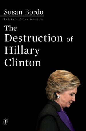 Cover image for The Destruction of Hillary Clinton by Susan Bordo