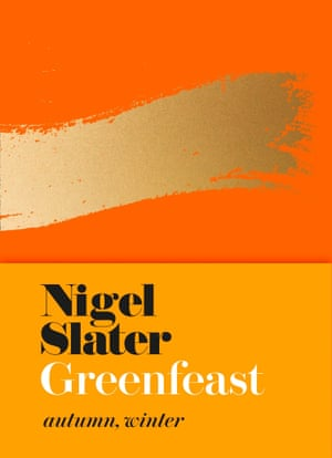 Greenfeast: Autumn, Winter Nigel Slater