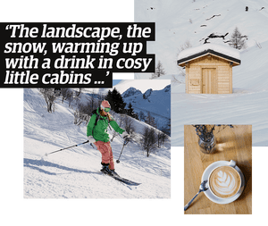 'The landscape, the snow, warming up with a drink in cosy little cabins ...'